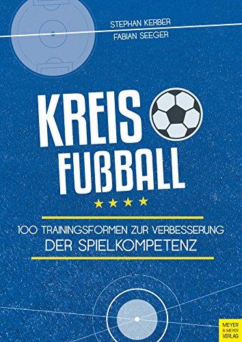 Kreisfußball: 100 Trainingsformen zur Verbesserung der Spielkompetenz