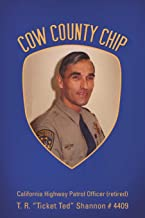 Cow County Chip: T. R.  Ticket Ted  Shannon # 4409 California Highway Patrol Officer (retired)