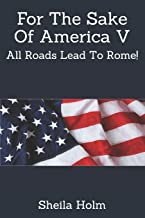 For The Sake Of America V: All Roads Lead To Rome!