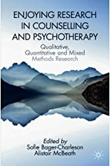 Enjoying Research in Counselling and Psychotherapy: Qualitative, Quantitative and Mixed Methods Research Kindle Edition