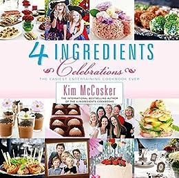 4 Ingredients Celebrations by [Kim McCosker]