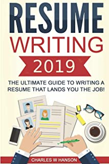 Resume: Writing 2019 The Ultimate Guide to Writing a Resume that Lands YOU the Job! (Resume Writing, Cover Letter, CV, Jobs, Career, Interview)