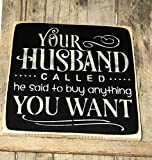 PotteLove Your Husband Called He Said to Buy Anything You Want Boutique Wall Decor Distressed Store Art Business Shop Plaque
