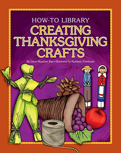 Creating Thanksgiving Crafts (How-to Library) by [Dana Meachen Rau, Kathleen Petelinsek]