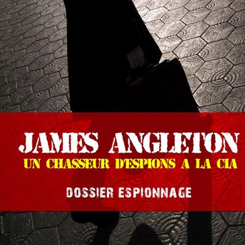 Couverture de James Angleton, un chasseur d'espions à la CIA