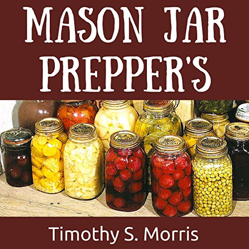 Mason Jar Prepper's Pantry     How to Use Mason Jars to Store Meals and Prepare for Emergency Situations              By:                                                                                                                                 Timothy S. Morris                               Narrated by:                                                                                                                                 Paul J Caliendo                      Length: 1 hr and 3 mins     Not rated yet     Overall 0.0