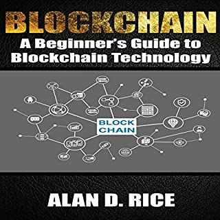 Blockchain: A Beginner's Guide to Blockchain Technology                   By:                                                                                                                                 Alan D. Rice                               Narrated by:                                                                                                                                 Dave Wright                      Length: 1 hr and 36 mins     20 ratings     Overall 4.8