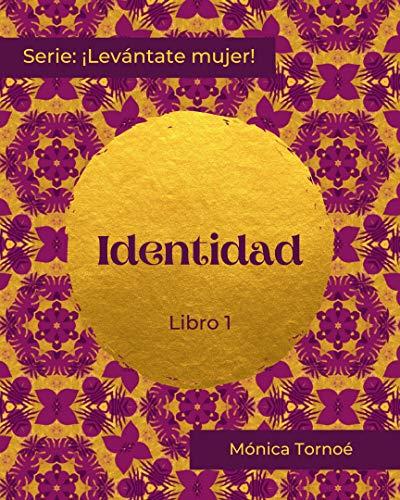 IDENTIDAD: Libro 1 (¡Levántate mujer!) (Spanish Edition)