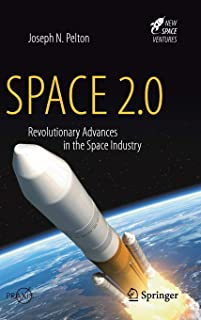 Space 2.0: Revolutionary Advances in the Space Industry (Springer Praxis Books)