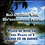 Self-cleaning With Ho'oponopono Prayer - Peace Be With You, The Peace of I - And It Is Done!