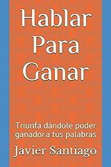 Hablar Para Ganar: «Triunfa dándole poder ganador  a tus palabras » (Spanish Edition) Paperback