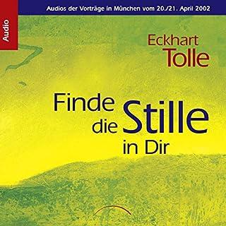 Finde die Stille in Dir     Vorträge in München vom 20./21. April 2002              Autor:                                                                                                                                 Eckhart Tolle                               Sprecher:                                                                                                                                 Eckhart Tolle                      Spieldauer: 5 Std. und 40 Min.     57 Bewertungen     Gesamt 4,9