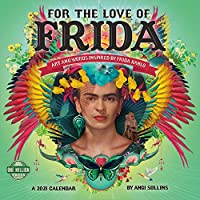 For the Love of Frida 2021 Calendar: Art and Words Inspired by Frida Kahlo