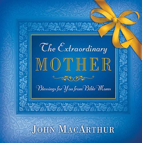 Extraordinary Mother, The: Blessings for You from Bible Moms