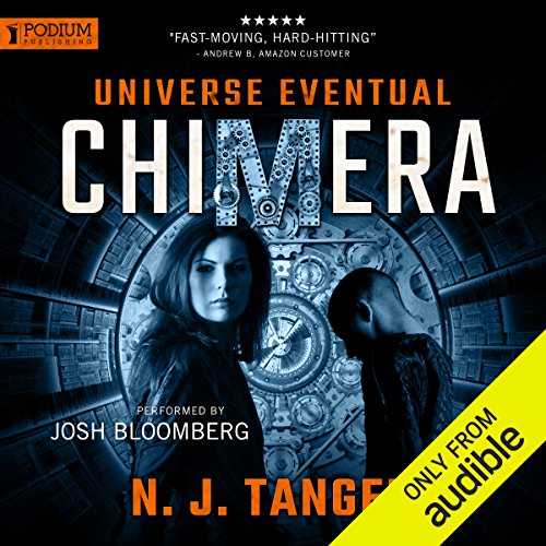 Chimera     Universe Eventual, Book 1              By:                                                                                                                                 N. J. Tanger                               Narrated by:                                                                                                                                 Josh Bloomberg                      Length: 11 hrs and 16 mins     Not rated yet     Overall 0.0
