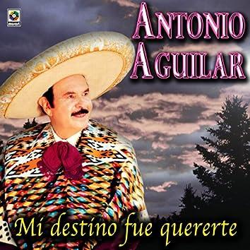 Mi Destino Fue Quererte - Antonio Aguilar