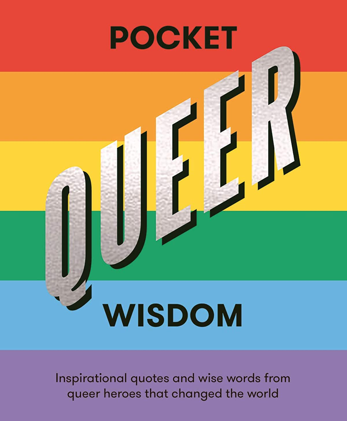 Pocket Queer Wisdom: Inspirational Quotes and Wise Words from Queer Heroes Who Changed the World