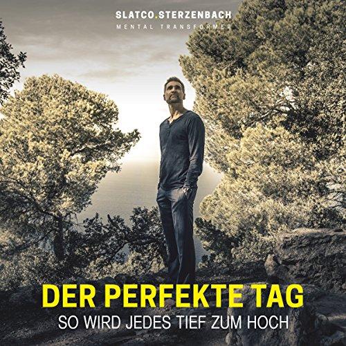 Der perfekte Tag     So wird jedes Tief zum Hoch              Autor:                                                                                                                                 Slatco Sterzenbach                               Sprecher:                                                                                                                                 Slatco Sterzenbach,                                                                                        Petra Barthel,                                                                                        Jürgen Jung                      Spieldauer: 5 Std. und 44 Min.     22 Bewertungen     Gesamt 3,9