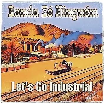 Let's Go Industrial