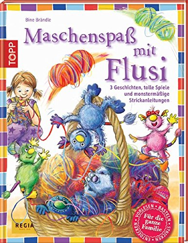 Maschenspaß mit Flusi: 3 freche Geschichten, tolle Spiele und viele monstermäßige Strickanleitungen