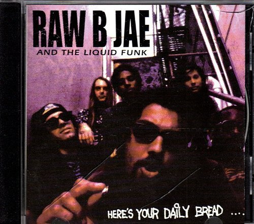 Here's Your Daily Bread by Raw B Jae and the Liquid Funk (0100-01-01)