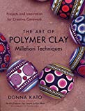The Art of Polymer Clay Millefiori Techniques: Projects and Inspiration for Creative Canework (English Edition)
