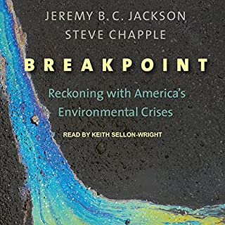 Breakpoint     Reckoning with America's Environmental Crises              By:                                                                                                                                 Jeremy B. C. Jackson,                                                                                        Steve Chapple                               Narrated by:                                                                                                                                 Keith Sellon-Wright                      Length: 8 hrs and 7 mins     5 ratings     Overall 5.0