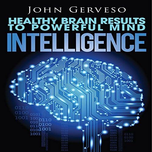 Intelligence: Healthy Brain Results to Powerful Mind audiobook cover art