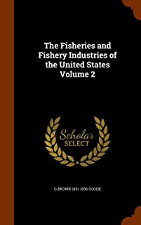 The Fisheries and Fishery Industries of the United States Volume 2