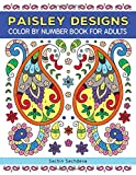 Paisley Designs: Color By Number Book for Adults Relaxation and Stress Relief (Color by Number Coloring Book for Adults)