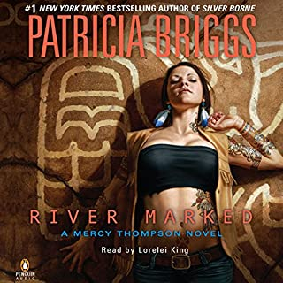 River Marked     Mercy Thompson, Book 6              Written by:                                                                                                                                 Patricia Briggs                               Narrated by:                                                                                                                                 Lorelei King                      Length: 8 hrs and 56 mins     26 ratings     Overall 4.9