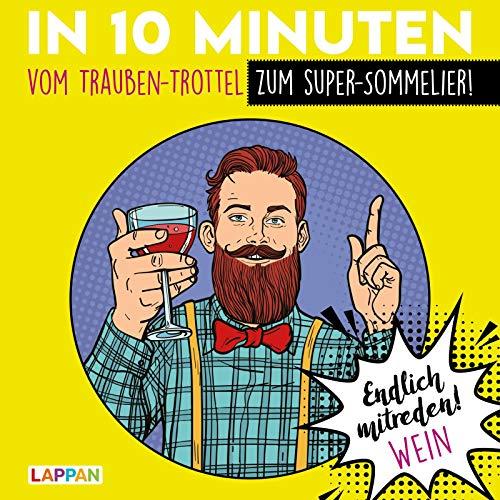 Endlich mitreden!: In 10 Minuten vom Trauben-Trottel zum Super-Sommelier: Das perfekte Geschenk für den Mann: ein Buch!