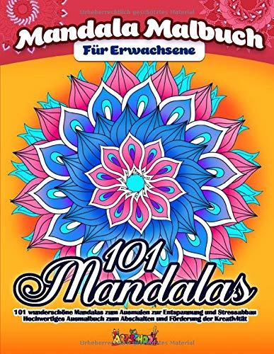 Mandala Malbuch für Erwachsene: 101 zauberhafte Mandalas zum Ausmalen für Entspannung und Stressabbau - Hochwertiges Ausmalbuch zum Abschalten und Förderung der Kreativität
