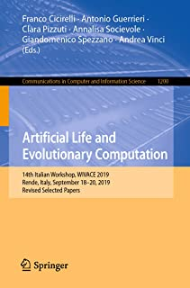 Artificial Life and Evolutionary Computation: 14th Italian Workshop, WIVACE 2019, Rende, Italy, September 18–20, 2019, Revised Selected Papers (Communications ... Science Book 1200) (English Edition)