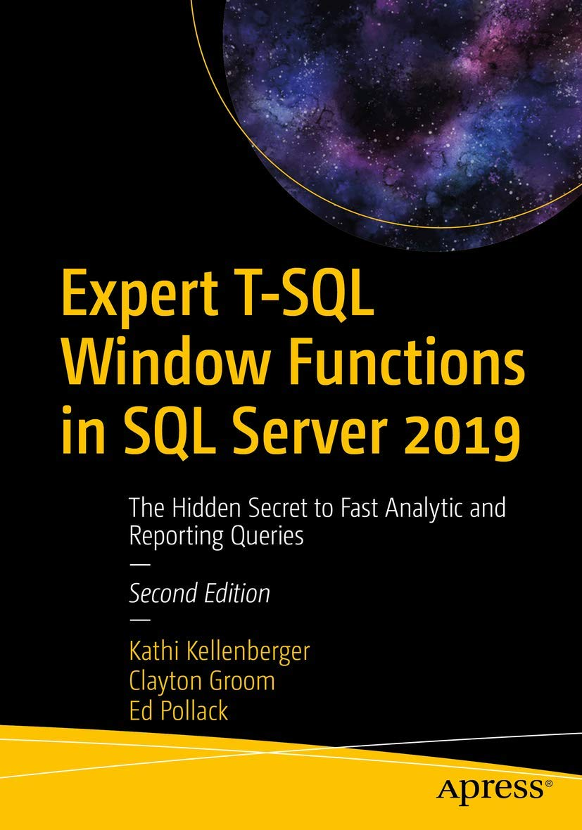 Expert T SQL Window Functions in SQL Server 2019: The Hidden Secret to Fast Analytic and Reporting Queries