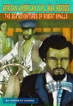 The Sea Adventures of Robert Smalls (African American Civil War Heroes Book 1) by [Kenneth Harris, Aaron Harris]