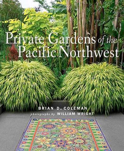 Compare Textbook Prices for Private Gardens of the Pacific Northwest  ISBN 9781423654971 by Coleman, Brian