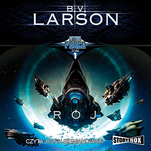 Rój     Star Force 1              By:                                                                                                                                 B. V. Larson                               Narrated by:                                                                                                                                 Roch Siemianowski                      Length: 10 hrs and 46 mins     4 ratings     Overall 3.5