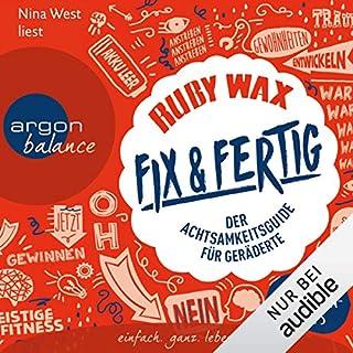 Fix & fertig     Der Achtsamkeitsguide für Geräderte              Autor:                                                                                                                                 Ruby Wax                               Sprecher:                                                                                                                                 Nina West                      Spieldauer: 8 Std. und 11 Min.     18 Bewertungen     Gesamt 4,0