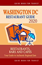 Washington DC Restaurant Guide 2020: Best Rated Restaurants in Washington DC - Top Restaurants, Special Places to Drink and Eat Good Food Around (Restaurant Guide 2020)