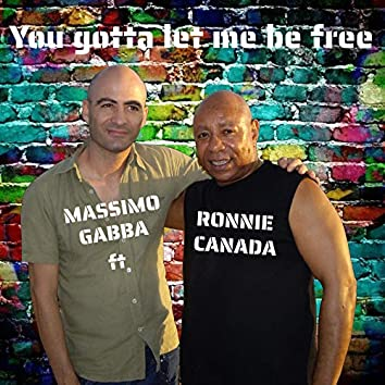You Gotta Let Me Be Free (feat. Ronnie Canada)