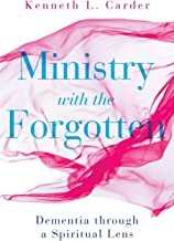 Ministry with the Forgotten: Dementia through a Spiritual Lens