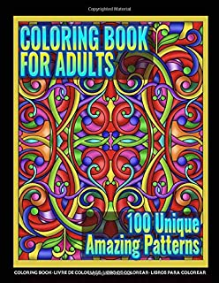 Coloring Books for Adults | 100 Unique Amazing Patterns: Adult Coloring Featuring Easy and Simple Pattern Design, Mandala Colouring and Wonderful Swirls Coloring for Stress Relieve and Relaxation