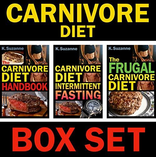 Carnivore Diet Box Set: The Carnivore Diet Handbook, Carnivore Diet Intermittent Fasting, and the Frugal Carnivore Diet