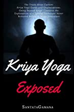 Kriya Yoga Exposed: The Truth About Current Kriya Yoga Gurus, Organizations & Going Beyond Kriya, Contains the Explanation of a Special Technique ... Before in Kriya Literature: 1 (Real Yoga)