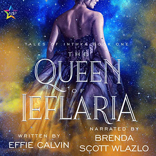 The Queen of Ieflaria      Tales of Inthya, Book 1              By:                                                                                                                                 Effie Calvin                               Narrated by:                                                                                                                                 Brenda Scott Wlazlo                      Length: 7 hrs and 22 mins     59 ratings     Overall 4.5