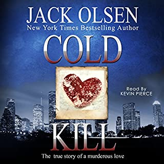 Cold Kill     The True Story of a Murderous Love              By:                                                                                                                                 Jack Olsen                               Narrated by:                                                                                                                                 Kevin Pierce                      Length: 12 hrs and 34 mins     18 ratings     Overall 4.4