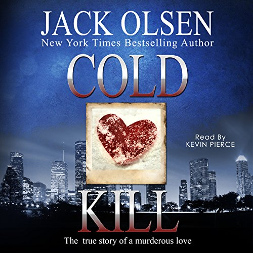 Cold Kill     The True Story of a Murderous Love              By:                                                                                                                                 Jack Olsen                               Narrated by:                                                                                                                                 Kevin Pierce                      Length: 12 hrs and 34 mins     22 ratings     Overall 4.1