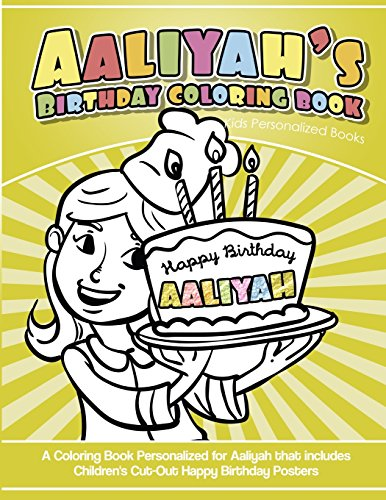 Aaliyah's Birthday Coloring Book Kids Personalized Books: A Coloring Book Personalized for Aaliyah that includes Children's Cut Out Happy Birthday Posters