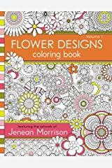 Flower Designs Coloring Book: An Adult Coloring Book for Stress-Relief, Relaxation, Meditation and Creativity: 1 Copertina flessibile
